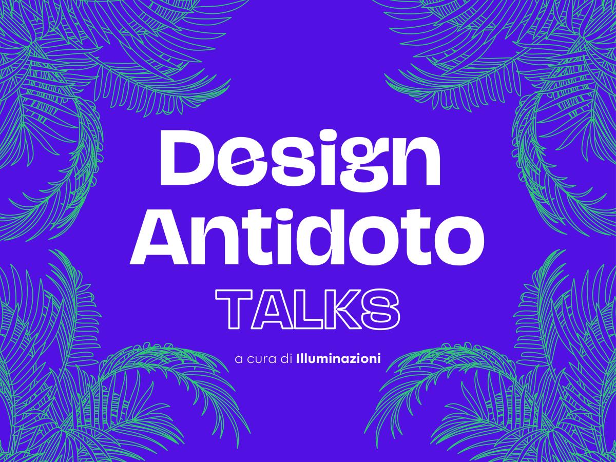 Design Antidoto Talks: il design come veicolo di sostenibilità
